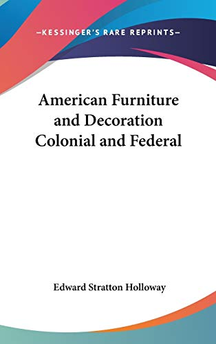 9781432612719: American Furniture and Decoration Colonial and Federal