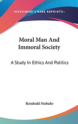9781432612924: Moral Man And Immoral Society: A Study In Ethics And Politics