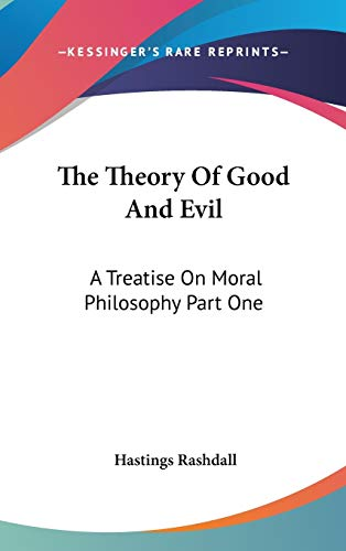 9781432613068: The Theory Of Good And Evil: A Treatise On Moral Philosophy Part One
