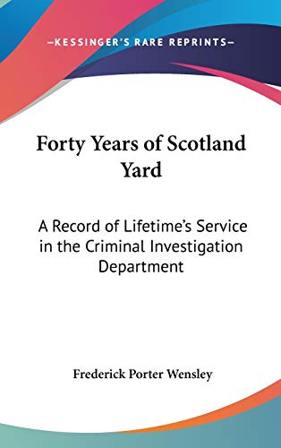 9781432613174: Forty Years of Scotland Yard: A Record of Lifetime's Service in the Criminal Investigation Department