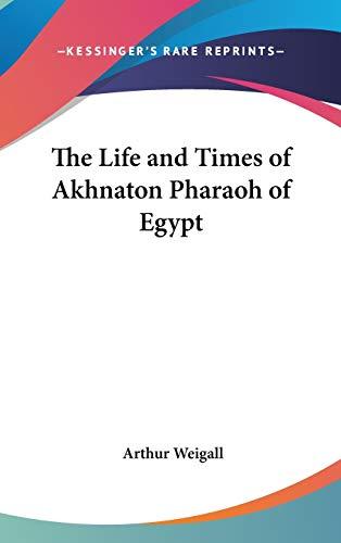 9781432613686: The Life and Times of Akhnaton Pharaoh of Egypt