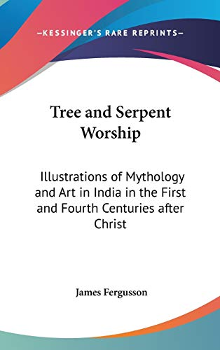 9781432614676: Tree and Serpent Worship: Illustrations of Mythology and Art in India in the First and Fourth Centuries after Christ
