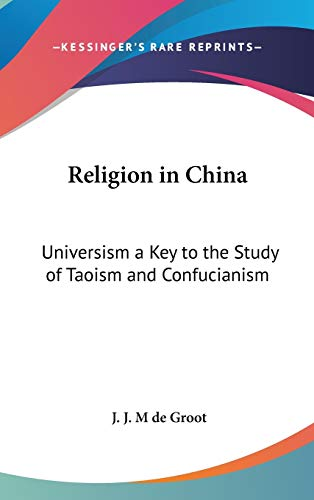Religion in China: Universism a Key to the Study of Taoism and Confucianism (American Lectures on ...