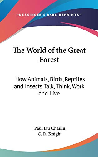 9781432615895: The World of the Great Forest: How Animals, Birds, Reptiles and Insects Talk, Think, Work and Live