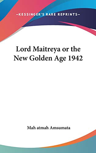 9781432616021: Lord Maitreya or the New Golden Age 1942