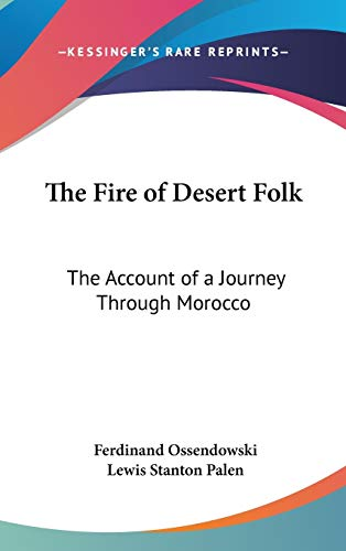 9781432616199: The Fire of Desert Folk: The Account of a Journey Through Morocco