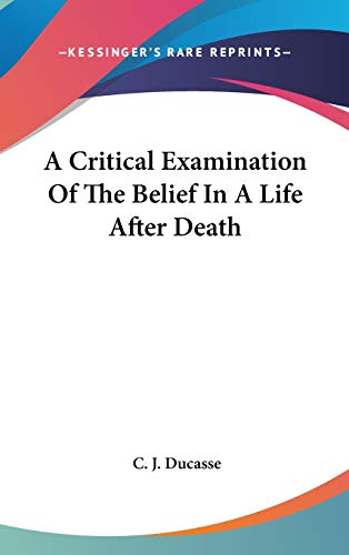 9781432616212: A Critical Examination Of The Belief In A Life After Death