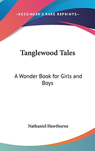 9781432616373: Tanglewood Tales: A Wonder Book for Girls and Boys