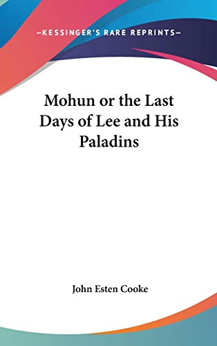 9781432617905: Mohun or the Last Days of Lee and His Paladins