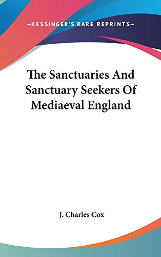9781432618728: The Sanctuaries And Sanctuary Seekers Of Mediaeval England
