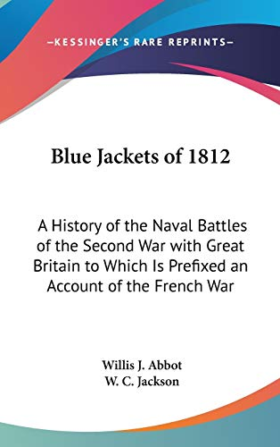 9781432618834: Blue Jackets of 1812: A History of the Naval Battles of the Second War with Great Britain to Which Is Prefixed an Account of the French War