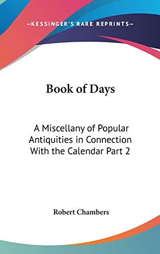 9781432618971: Book of Days: A Miscellany of Popular Antiquities in Connection With the Calendar Part 2