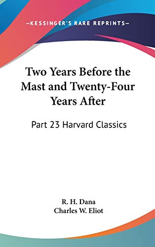 9781432619626: Two Years Before the Mast and Twenty-Four Years After: Part 23 Harvard Classics