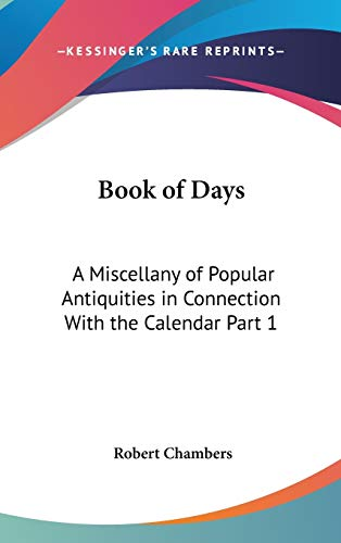 9781432619794: Book of Days: A Miscellany of Popular Antiquities in Connection With the Calendar Part 1