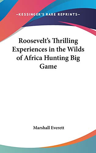 9781432619831: Roosevelt's Thrilling Experiences in the Wilds of Africa Hunting Big Game