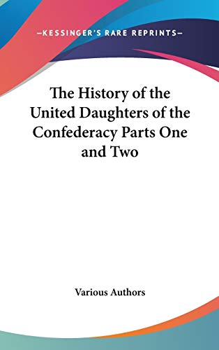 9781432620035: The History of the United Daughters of the Confederacy Parts One and Two