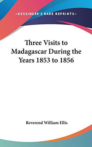 9781432620226: Three Visits to Madagascar During the Years 1853 to 1856