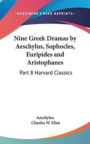 9781432621070: Nine Greek Dramas by Aeschylus, Sophocles, Euripides and Aristophanes: Part 8 Harvard Classics (Harvard Classics, Volume 8)