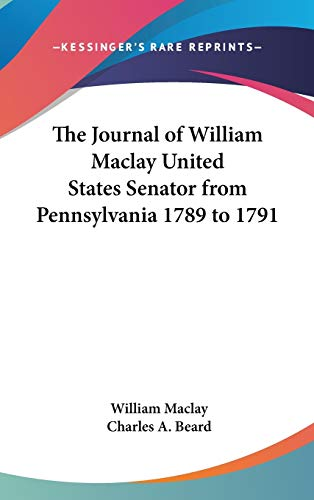 9781432621728: The Journal of William Maclay United States Senator from Pennsylvania 1789 to 1791