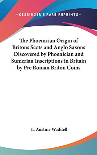 9781432622282: The Phoenician Origin of Britons Scots and Anglo Saxons Discovered by Phoenician and Sumerian Inscriptions in Britain by Pre Roman Briton Coins