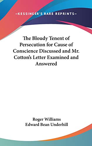9781432622381: The Bloudy Tenent of Persecution for Cause of Conscience Discussed and Mr. Cotton's Letter Examined and Answered