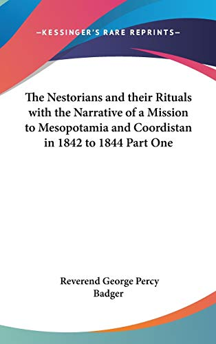 9781432622602: The Nestorians and their Rituals with the Narrative of a Mission to Mesopotamia and Coordistan in 1842 to 1844 Part One