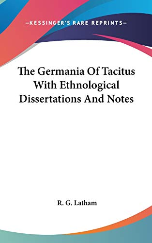 9781432622763: The Germania Of Tacitus With Ethnological Dissertations And Notes