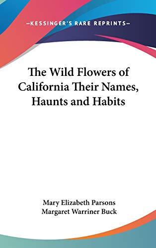9781432623678: The Wild Flowers of California Their Names, Haunts and Habits
