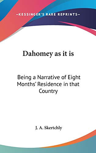 9781432624354: Dahomey as it is: Being a Narrative of Eight Months' Residence in that Country
