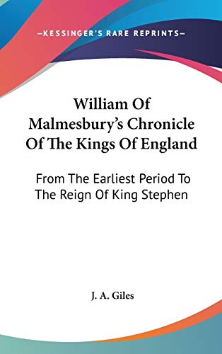 9781432624538: William Of Malmesbury's Chronicle Of The Kings Of England: From The Earliest Period To The Reign Of King Stephen