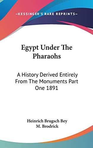 9781432625221: Egypt Under The Pharaohs: A History Derived Entirely From The Monuments Part One 1891