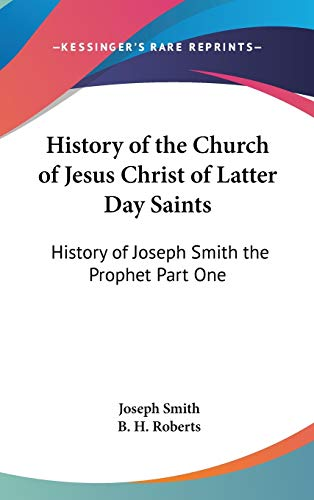 9781432625672: History of the Church of Jesus Christ of Latter Day Saints: History of Joseph Smith the Prophet Part One