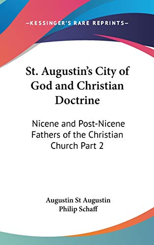 9781432626051: St. Augustin's City of God and Christian Doctrine: Nicene and Post-Nicene Fathers of the Christian Church Part 2