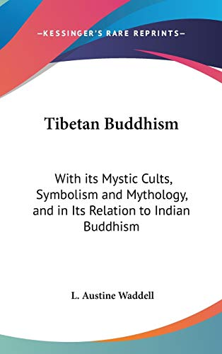 9781432626242: Tibetan Buddhism: With its Mystic Cults, Symbolism and Mythology, and in Its Relation to Indian Buddhism