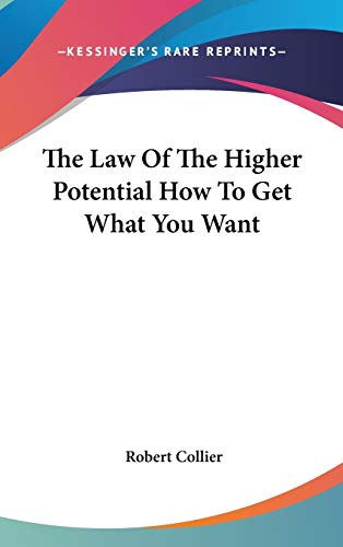 The Law Of The Higher Potential How To Get What You Want (1432626892) by Robert Collier