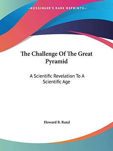 9781432627874: The Challenge Of The Great Pyramid: A Scientific Revelation To A Scientific Age