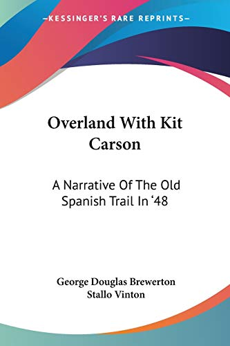 9781432628109: Overland With Kit Carson: A Narrative Of The Old Spanish Trail In '48