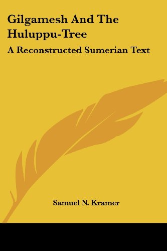 9781432628192: Gilgamesh And The Huluppu-Tree: A Reconstructed Sumerian Text