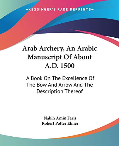 9781432628833: Arab Archery, an Arabic Manuscript of about A.D. 1500: A Book on the Excellence of the Bow and Arrow and the Description Thereof