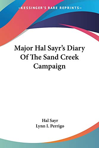 9781432630546: Major Hal Sayr's Diary Of The Sand Creek Campaign