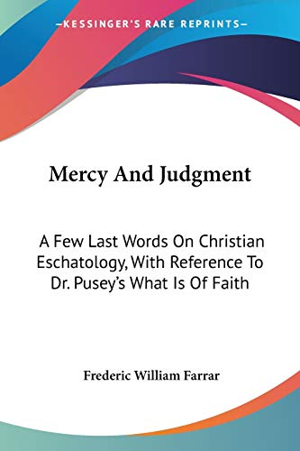9781432630898: Mercy And Judgment: A Few Last Words On Christian Eschatology, With Reference To Dr. Pusey's What Is Of Faith
