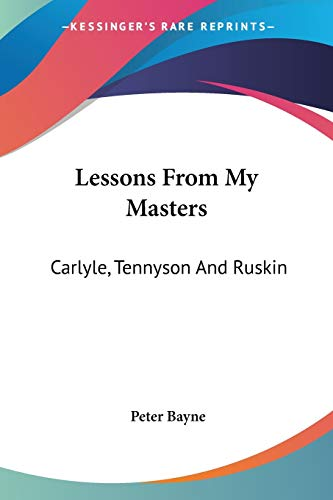 9781432631529: Lessons From My Masters: Carlyle, Tennyson And Ruskin
