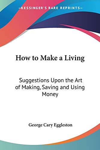 9781432633875: How to Make a Living: Suggestions Upon the Art of Making, Saving and Using Money