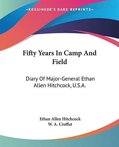 9781432634230: Fifty Years In Camp And Field: Diary Of Major-General Ethan Allen Hitchcock, U.S.A.