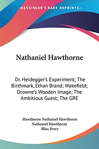 9781432634247: Nathaniel Hawthorne: Dr. Heidegger's Experiment; The Birthmark, Ethan Brand; Wakefield; Drowne's Wooden Image; The Ambitious Guest; The GRE