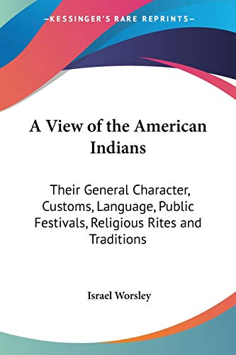 9781432636319: A View of the American Indians: Their General Character, Customs, Language, Public Festivals, Religious Rites and Traditions