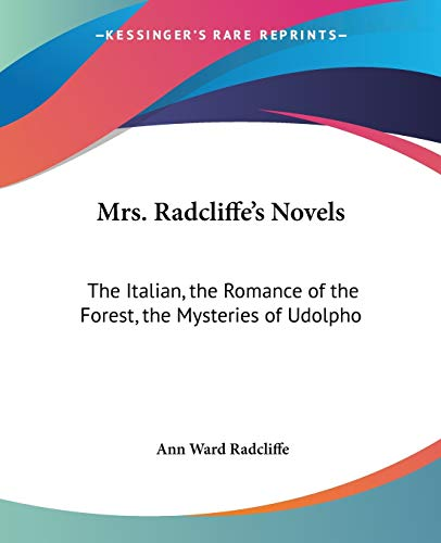 9781432637316: Mrs. Radcliffe's Novels: The Italian, the Romance of the Forest, the Mysteries of Udolpho