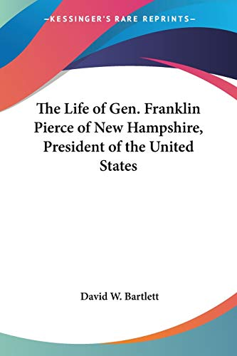 9781432639174: The Life of Gen. Franklin Pierce of New Hampshire, President of the United States
