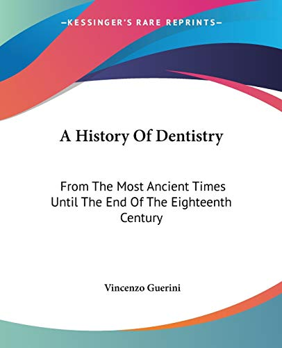 9781432640255: A History Of Dentistry: From The Most Ancient Times Until The End Of The Eighteenth Century