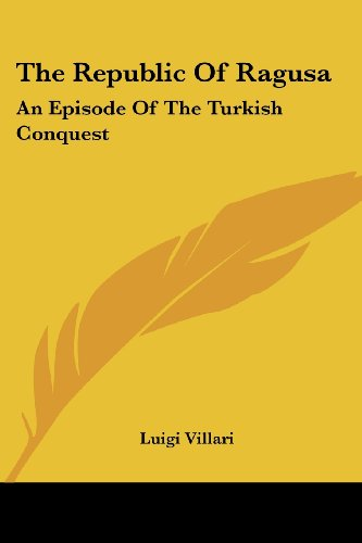 9781432640385: The Republic Of Ragusa: An Episode Of The Turkish Conquest